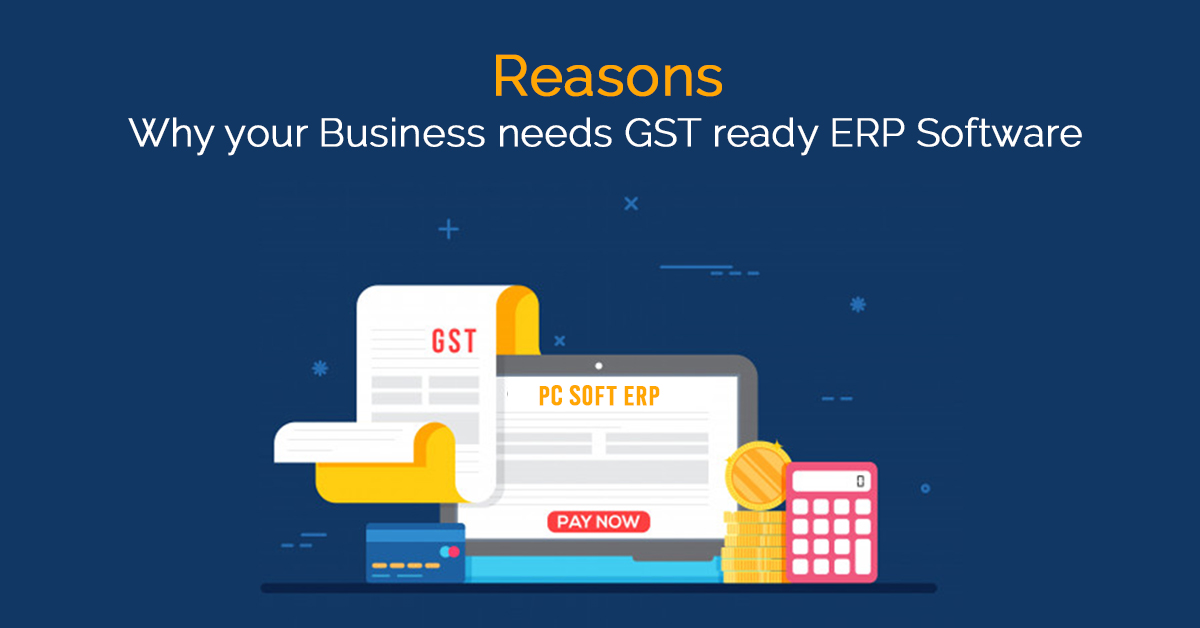 Reasons Why your Business needs GST ready ERP Software .