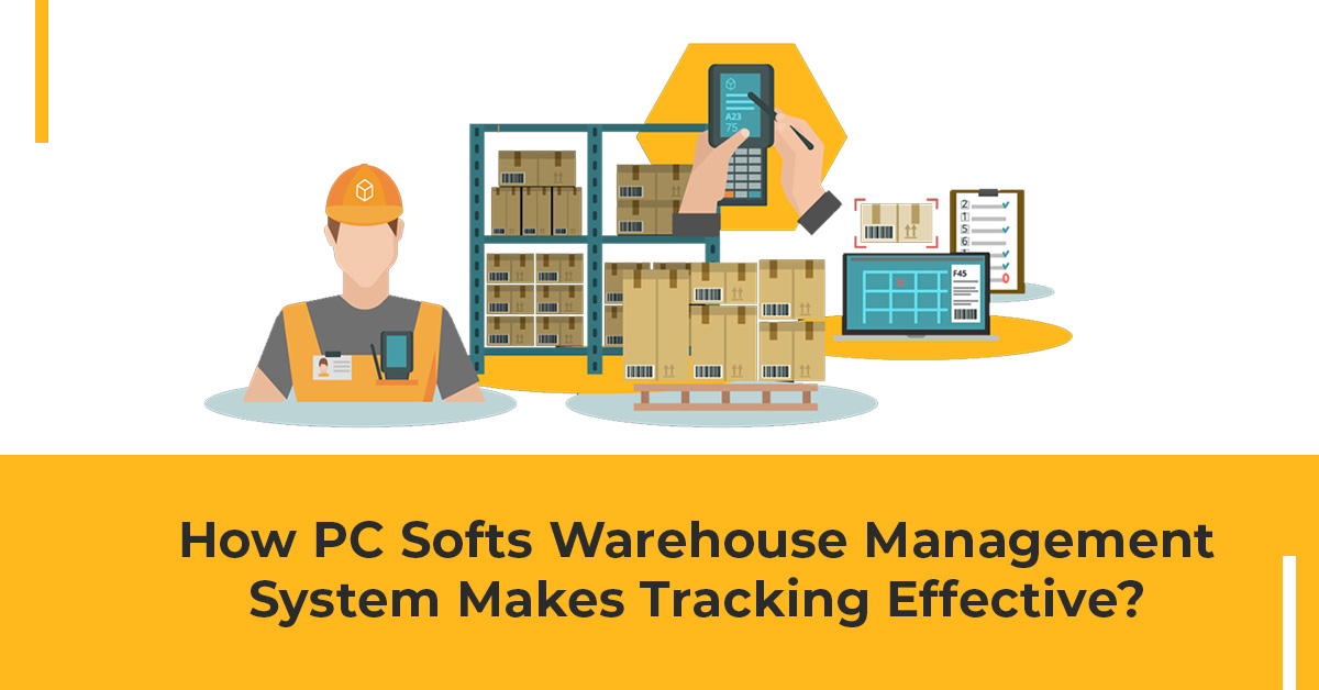 How PC Softs Warehouse Management System Makes Tracking Effective?