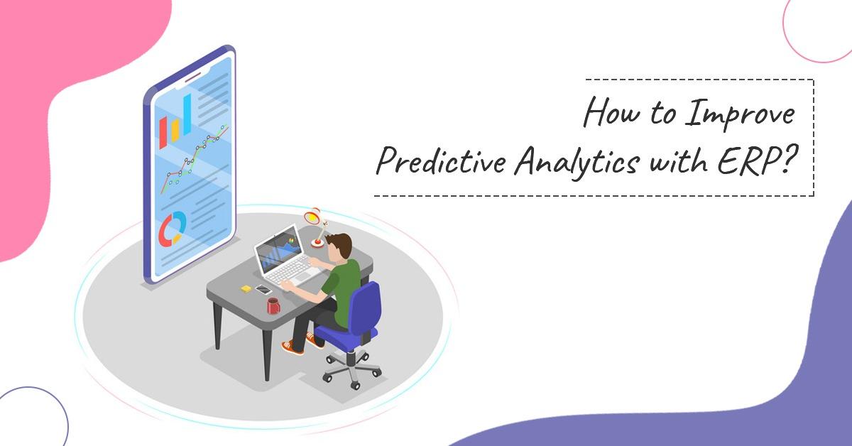 How To Improve Predictive Analytics With ERP