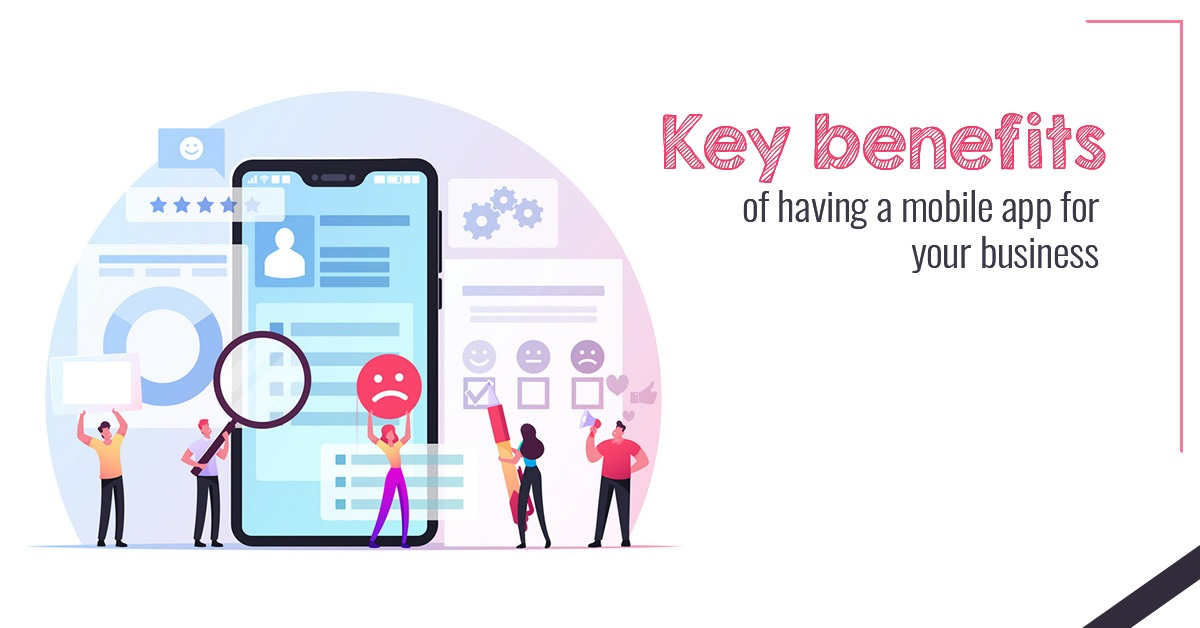 Key benefits of having a mobile app for your business