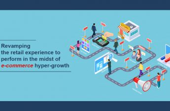 Revamping the retail experience to perform in the midst of e-commerce hyper-growth