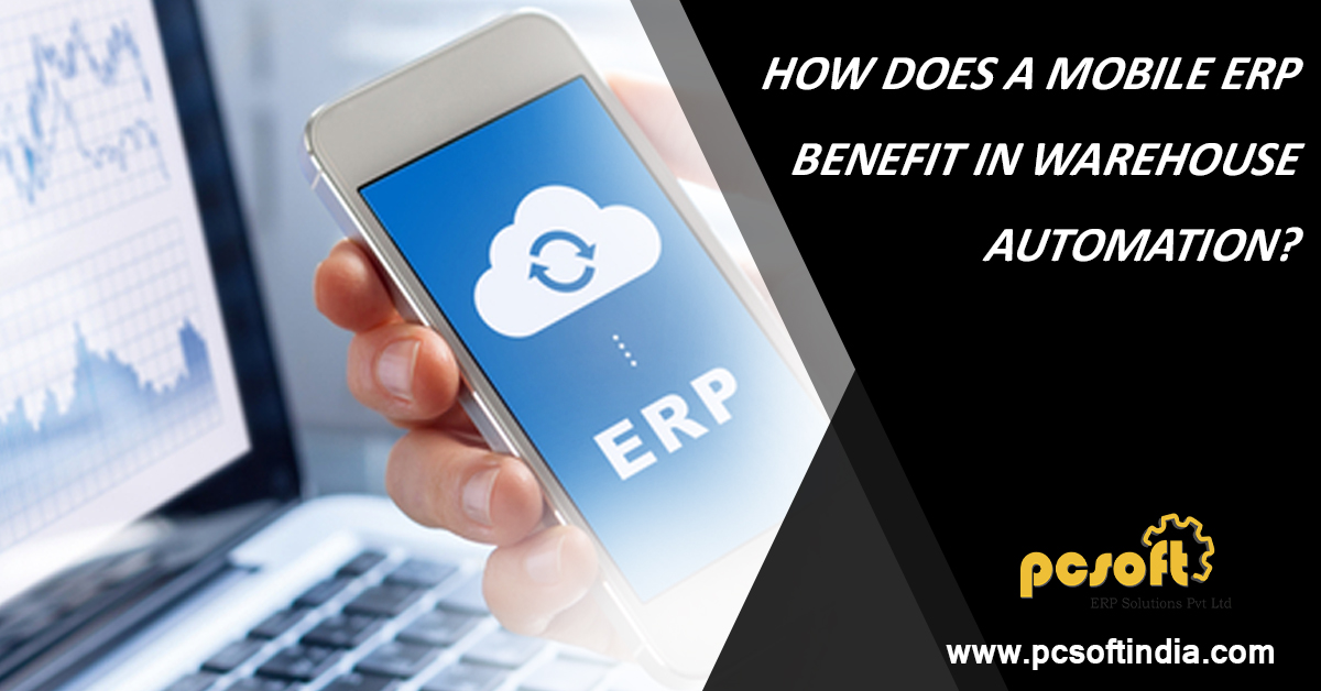 HOW DOES A MOBILE ERP BENEFIT IN WAREHOUSE AUTOMATION